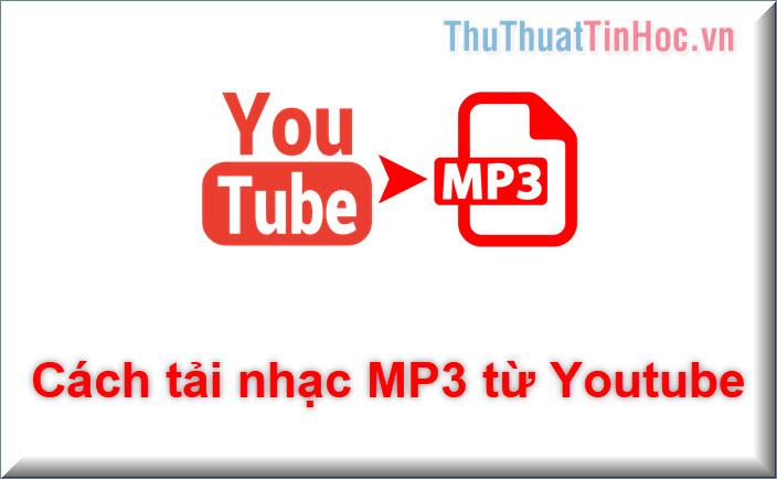 Cách tải MP3  từ Youtube đơn giản và nhanh chóng