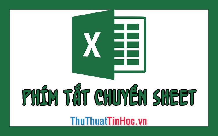 Phím tắt để chuyển Sheet trong Excel nhanh nhất