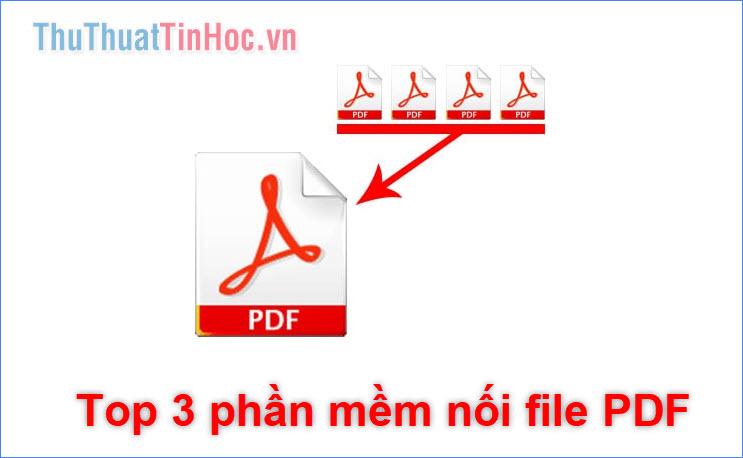 Top 3 phần mềm giúp nối file PDF cực nhanh