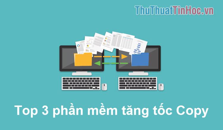 Top 3 phần mềm hỗ trợ Copy cực nhanh