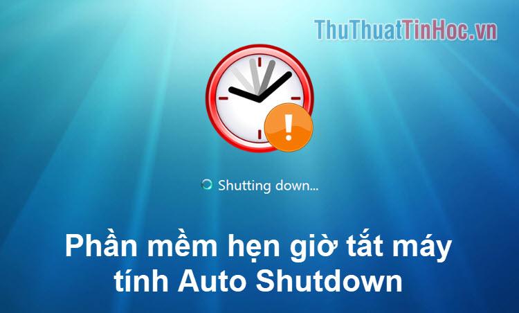 Wise Auto Shutdown - Phần mềm hẹn giờ tắt máy tính tốt nhất