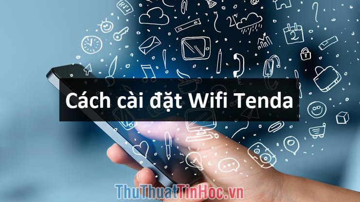 Cách cài đặt Wifi Tenda