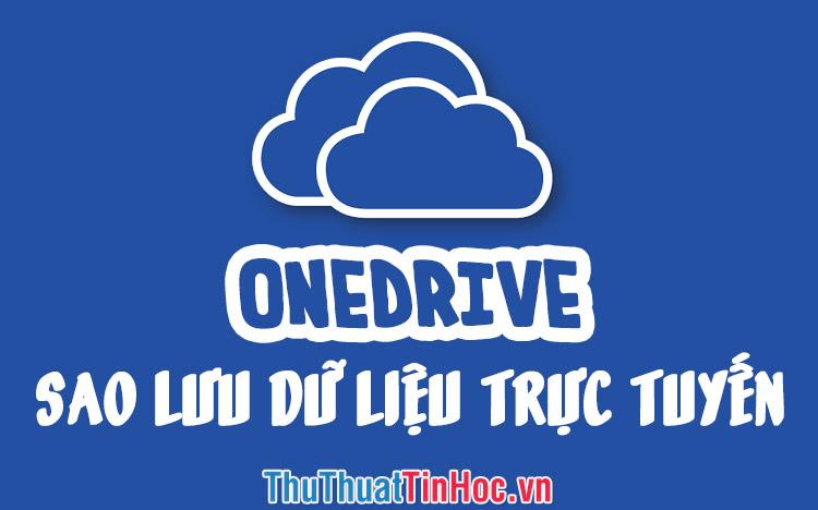 Onedrive là gì? Hướng dẫn sử dụng OneDrive để sao lưu dữ liệu trực tuyến trên Windows
