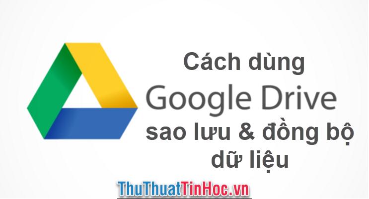 Cách dùng Google Drive (Backup and Sync) để sao lưu và đồng bộ dữ liệu trên máy tính