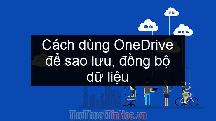 Cách dùng OneDrive để sao lưu, đồng bộ dữ liệu trên máy tính