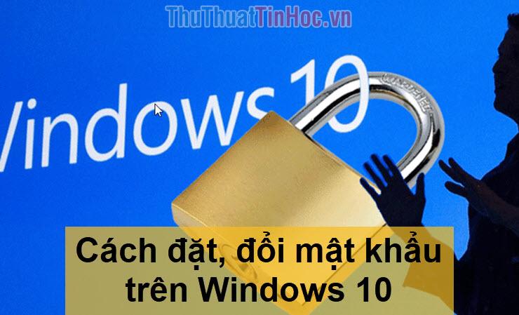 Cách đặt, thay đổi mật khẩu máy tính Windows 10