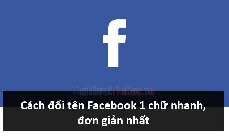 Cách đổi tên Facebook 1 chữ nhanh và đơn giản nhất