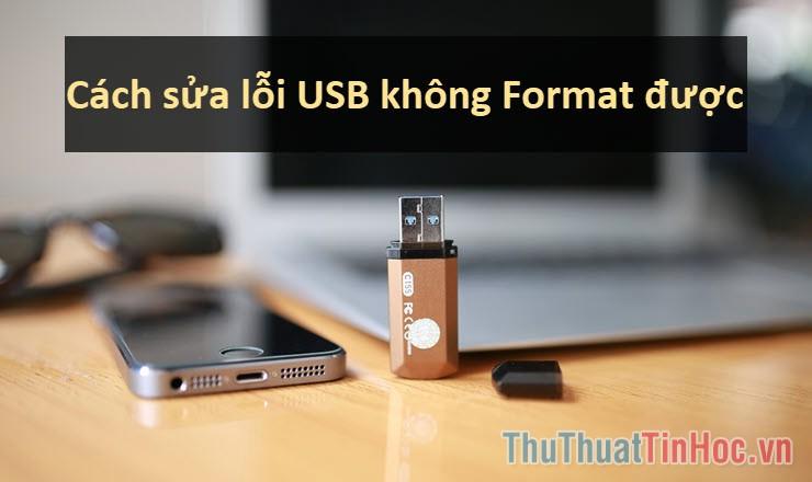 Cách sửa lỗi USB không Format được