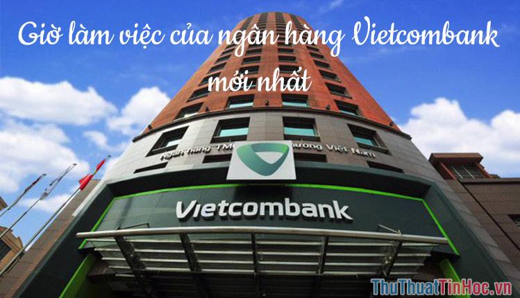 Giờ làm việc của ngân hàng Vietcombank cập nhật mới nhất