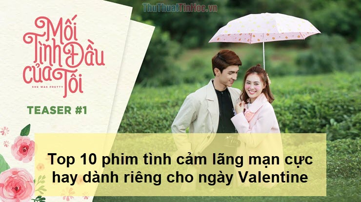 Top 10 phim tình cảm lãng mạn cực hay dành riêng cho ngày Valentine