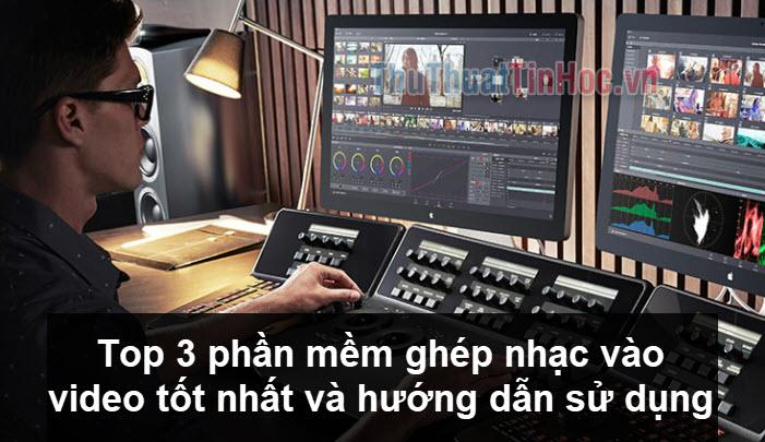 Top 3 phần mềm ghép nhạc vào video tốt nhất và hướng dẫn sử dụng