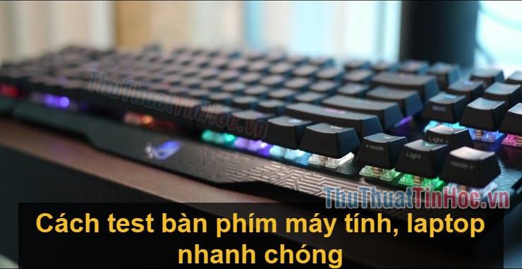 Cách test bàn phím máy tính, laptop -Test Keyboard Online