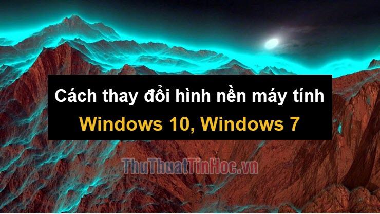 Cách thay đổi hình nền máy tính trong Windows 10, Windows 7