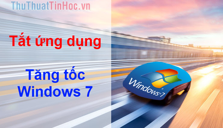Tắt các ứng dụng, chương trình khởi động cùng Windows 7 để tăng tốc máy tính