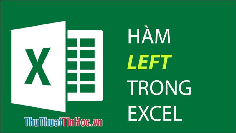 Hàm LEFT trong Excel - Cách dùng và ví dụ