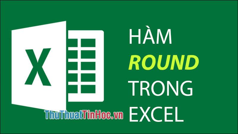 Hàm ROUND trong Excel - Cách dùng và ví dụ