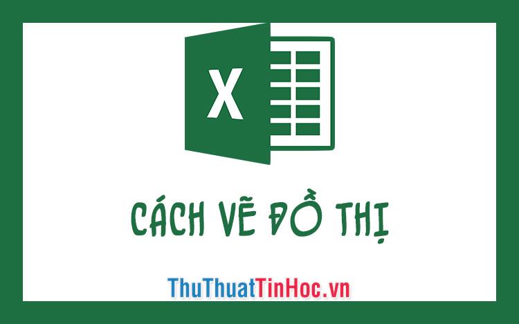 Cách vẽ đồ thị trong Excel chi tiết, dễ hiểu