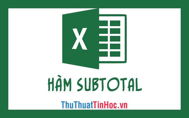 Hàm Subtotal trong Excel - Cách dùng và ví dụ