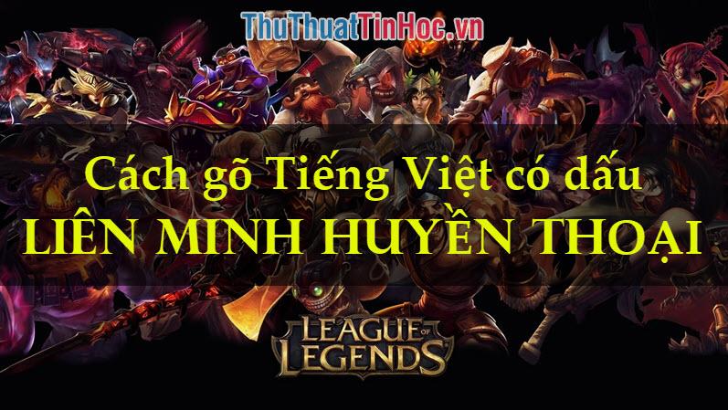 Cách gõ tiếng Việt có dấu trong LOL Liên minh huyền thoại
