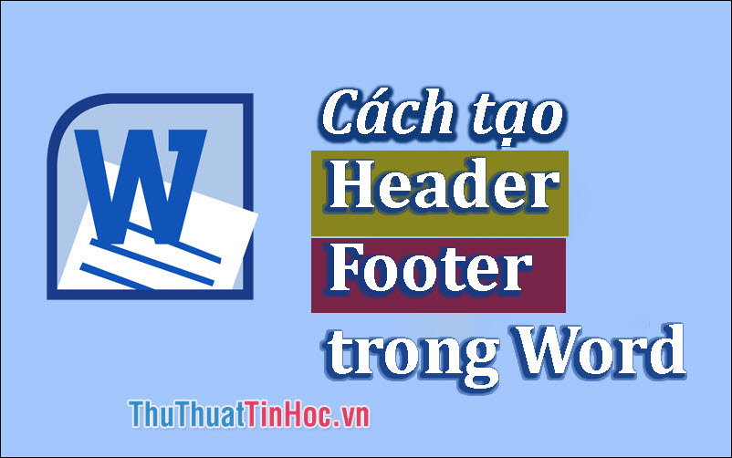Cách tạo Header and Footer trong Word 2016, 2013, 2010, 2007