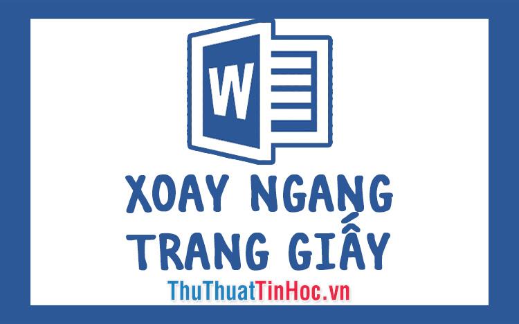 Cách xoay ngang 1 trang giấy bất kỳ trong Word 2019, 2016, 2013, 2010, 2007