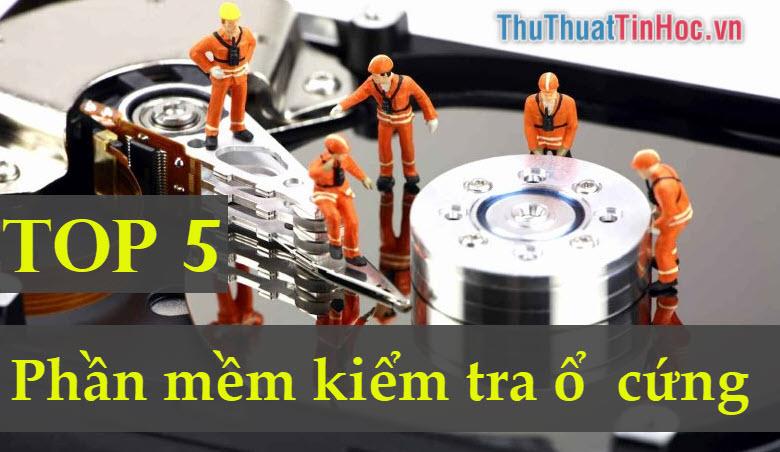 Top 5 phần mềm kiểm tra ổ cứng chính xác nhất