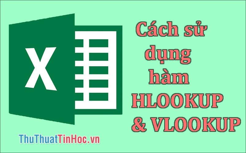 Cách sử dụng hàm HLookup và VLookup chi tiết nhất