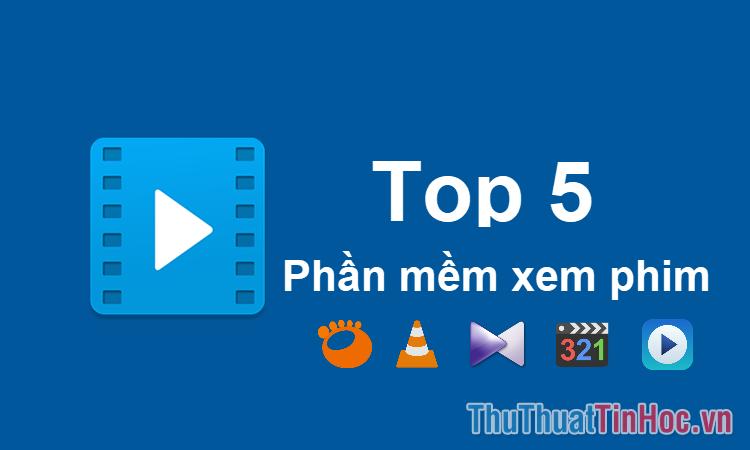 Top 5 phần mềm xem phim tốt nhất trên máy tính