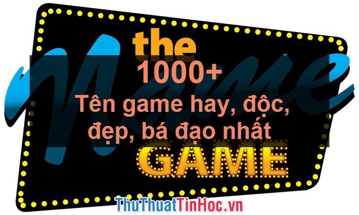 1000+ Tên game hay, độc, đẹp, bá đạo nhất