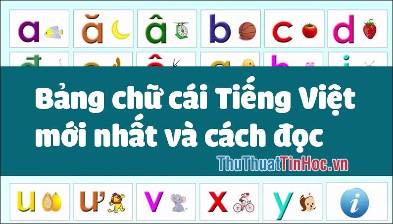 Bảng chữ cái Tiếng Việt mới nhất và cách đọc