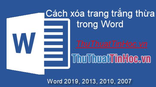 Cách xóa trang trắng trong Word 2019, 2016, 2013, 2010, 2007