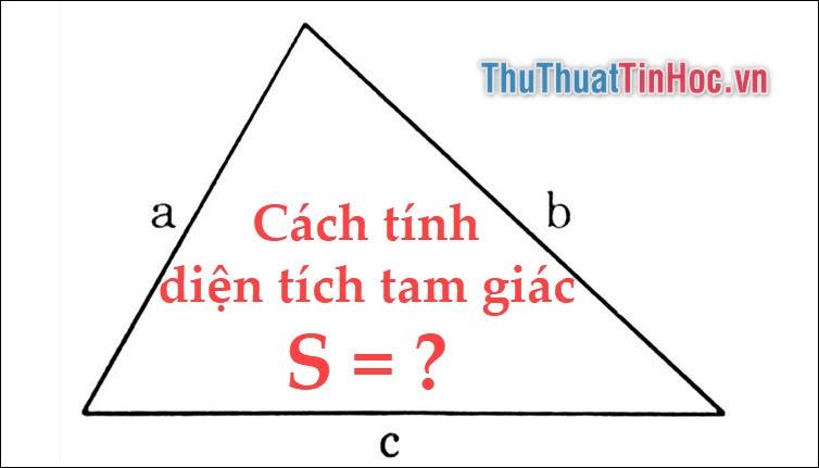Cách tính diện tích tam giác: Thường, Vuông, Cân, Đều và ví dụ minh họa