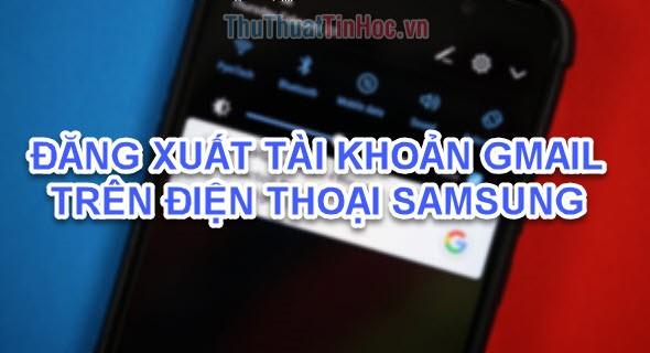 Cách đăng xuất Gmail trên điện thoại Samsung