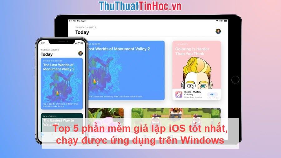 Top 5 phần mềm giả lập iOS tốt nhất, chạy được ứng dụng trên Windows