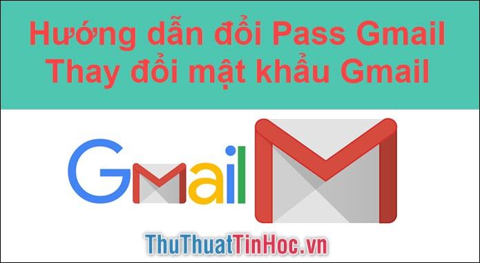 Cách đổi mật khẩu Gmail, đổi Pass Gmail