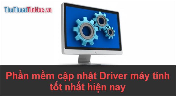 Những phần mềm giúp cập nhật Driver máy tính tốt nhất