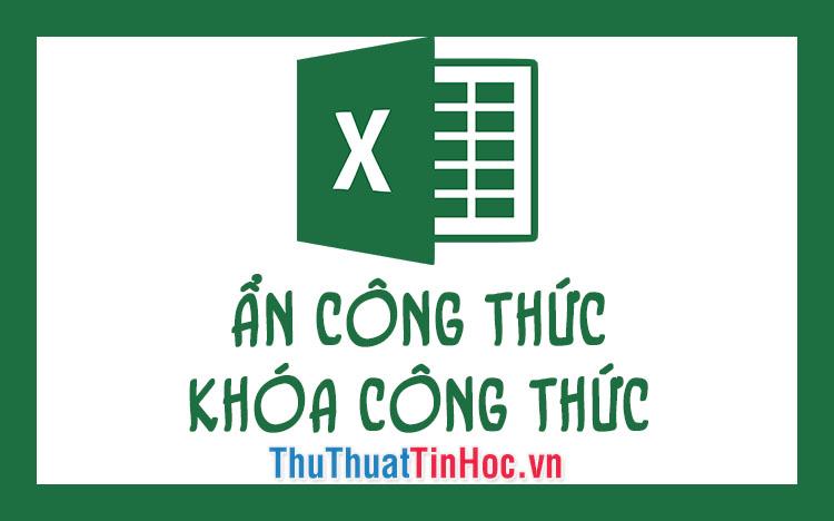 Cách ẩn công thức, khóa công thức trong Excel