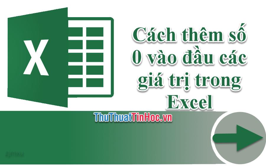Cách thêm số 0 vào đầu các giá trị trong Excel - Thêm số 0 ở đầu dãy số