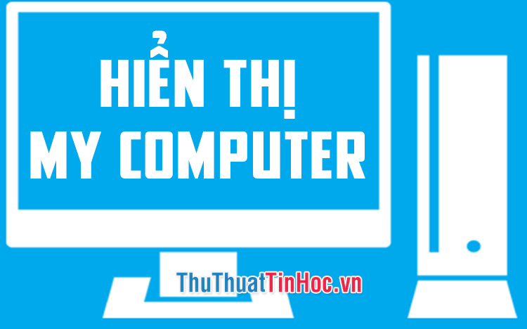 Hiển thị My Computer trên Desktop Windows 10