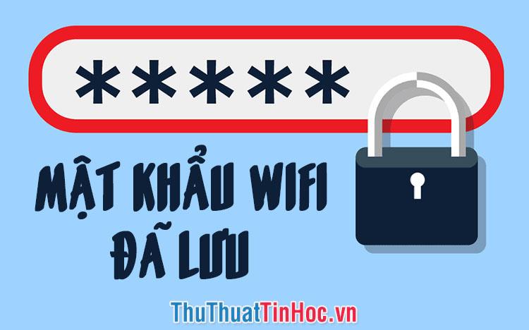 Cách xem mật khẩu, xem pass Wifi đã lưu trên Windows 10