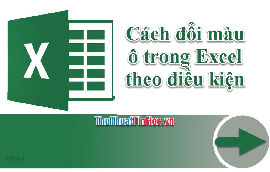 Hướng dẫn cách đổi màu ô trong Excel theo điều kiện
