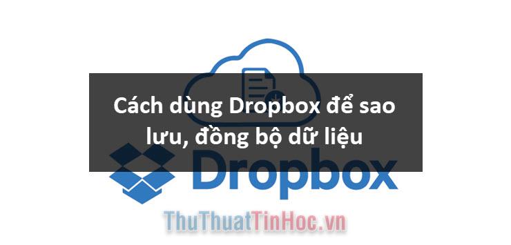 Cách dùng Dropbox để sao lưu đồng bộ dữ liệu