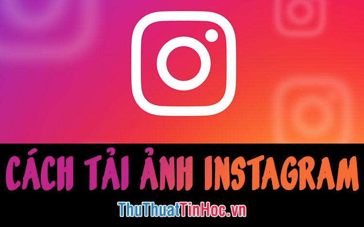 Cách tải ảnh Instagram về máy tính, điện thoại đơn giản