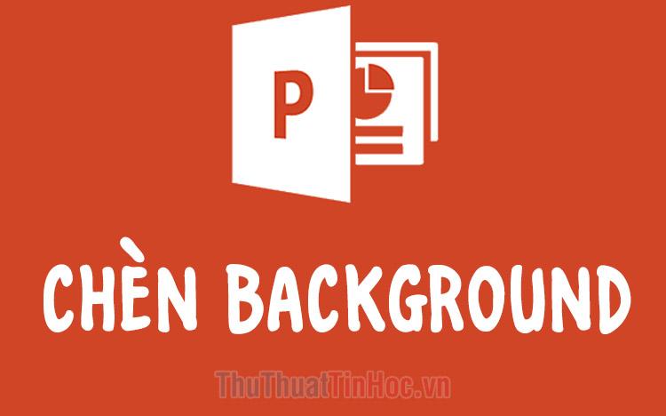 Hướng dẫn cách chèn hình nền Background vào slide Powerpoint