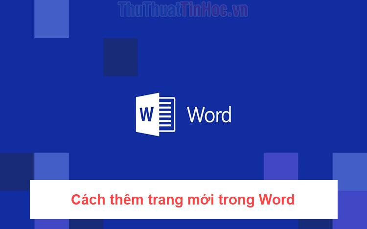 Cách thêm trang mới trong Word