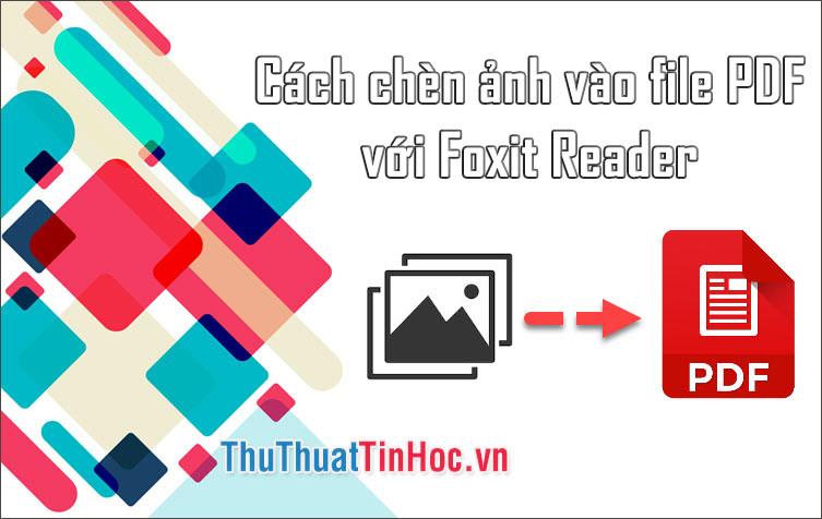 Cách chèn ảnh vào file PDF bằng Foxit Reader