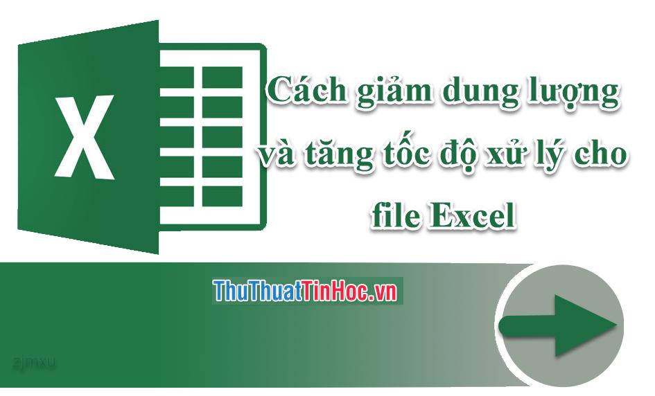 Cách giảm dung lượng và tăng tốc độ xử lý cho file Excel